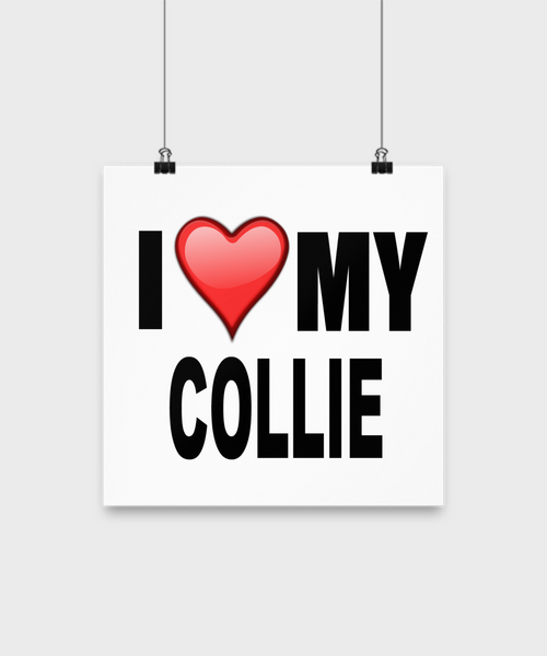 I Love My Collie - Poster - Dogs Make Me Happy - 2