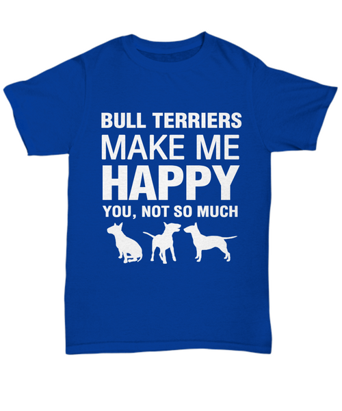 Bull Terriers Make Me Happy  T-Shirt - Dogs Make Me Happy - 5