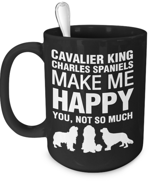 Cavalier King Charles Spaniels Make Me Happy - Dogs Make Me Happy - 3