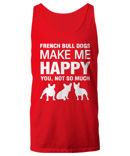 French Bull Dogs Make Me Happy - Women's Shirt - Dogs Make Me Happy - 15