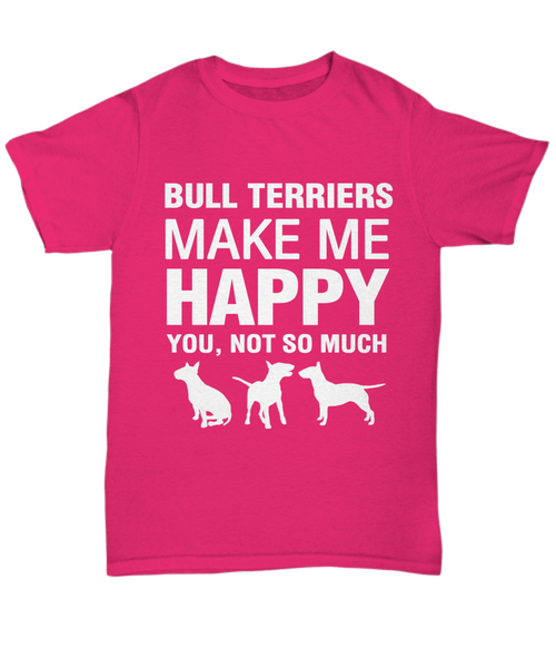 Bull Terriers Make Me Happy  T-Shirt - Dogs Make Me Happy - 9