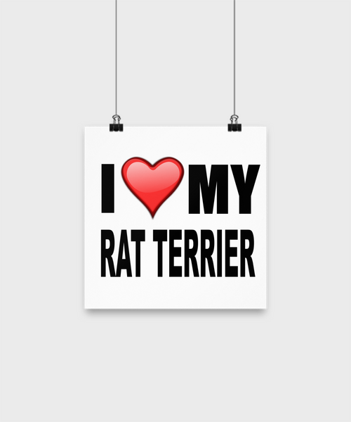 I Love My Rat Terrier -Poster - Dogs Make Me Happy - 1
