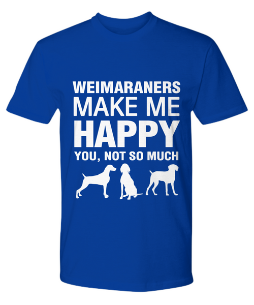 Weimaraners Make Me Happy T Shirt - Dogs Make Me Happy - 15