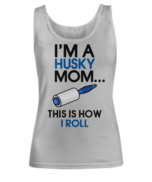 I'm a husky mom - This is how I roll