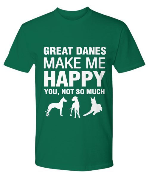 Great Danes Make Me Happy -T Shirt - Dogs Make Me Happy - 19