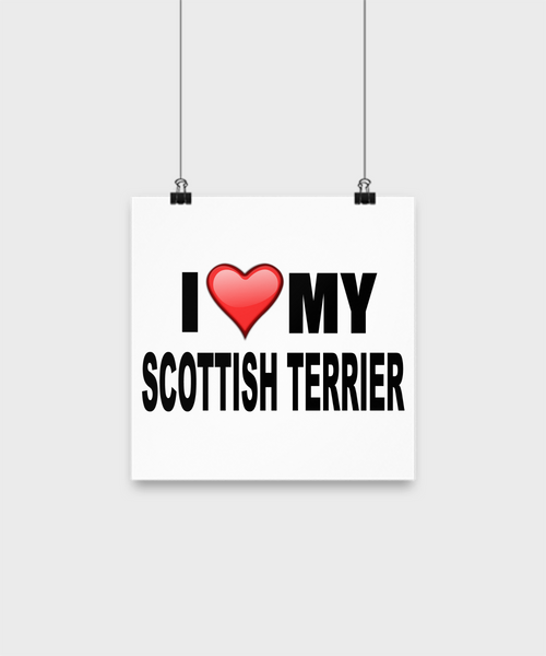 I Love My Scottish Terrier -Poster - Dogs Make Me Happy - 1