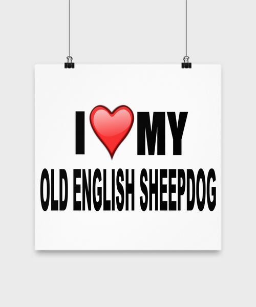 I Love My Old English Sheepdog-Poster - Dogs Make Me Happy - 3