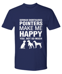 German Shorthaired Pointers Make Me Happy T-Shirt - Dogs Make Me Happy - 15