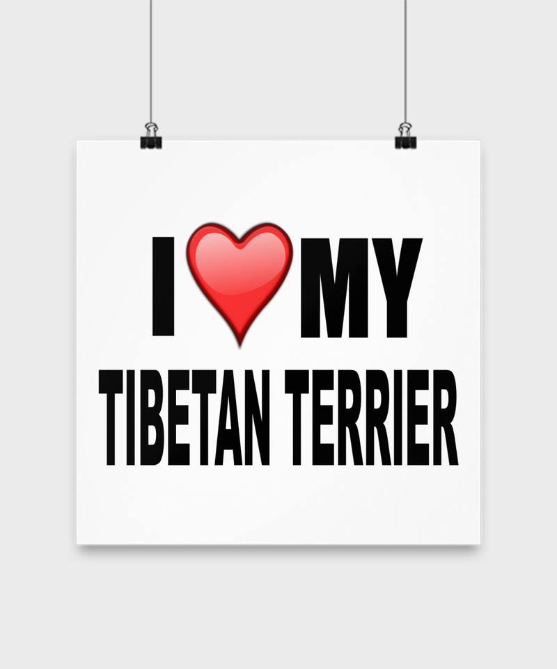 I Love My Tibetan Terrier- Poster - Dogs Make Me Happy - 3