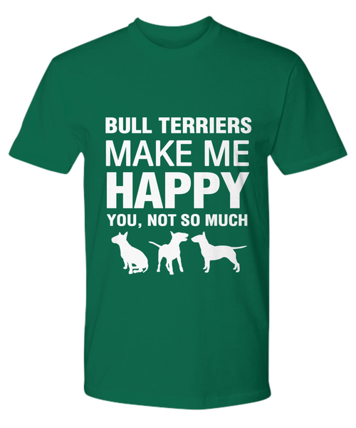 Bull Terriers Make Me Happy  T-Shirt - Dogs Make Me Happy - 19