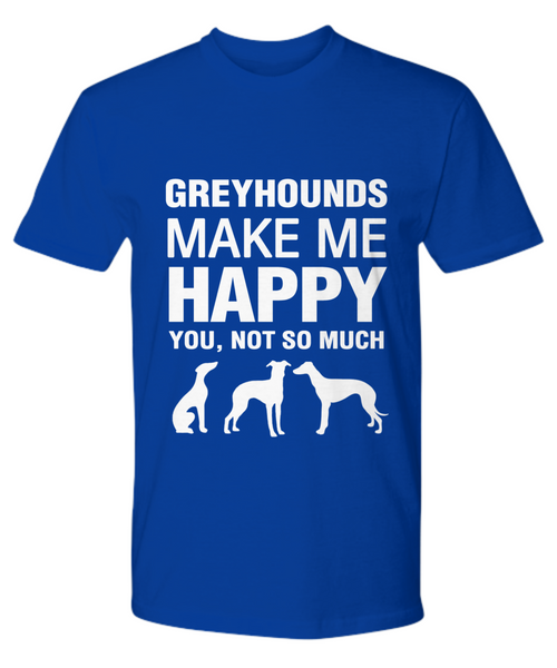 Greyhounds Make Me Happy T-Shirt - Dogs Make Me Happy - 13