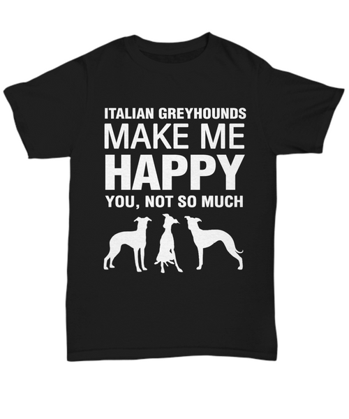 Italian Greyhounds Make Me Happy T-shirt - Dogs Make Me Happy - 3