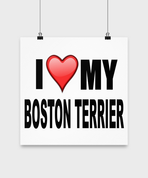 I Love My Boston Terrier -Poster - Dogs Make Me Happy - 3
