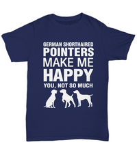 German Shorthaired Pointers Make Me Happy T-Shirt - Dogs Make Me Happy - 5