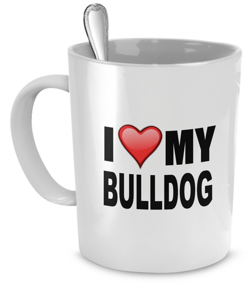 I Love My BullDog - Dogs Make Me Happy - 1