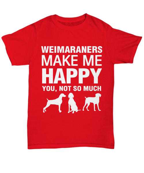 Weimaraners Make Me Happy T Shirt - Dogs Make Me Happy - 3