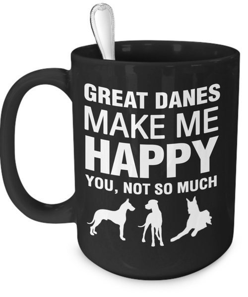 Great Danes Make Me Happy - Dogs Make Me Happy - 3