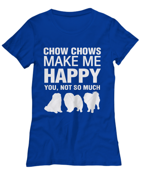 Chow Chows Make Me Happy - Women top - Dogs Make Me Happy - 13