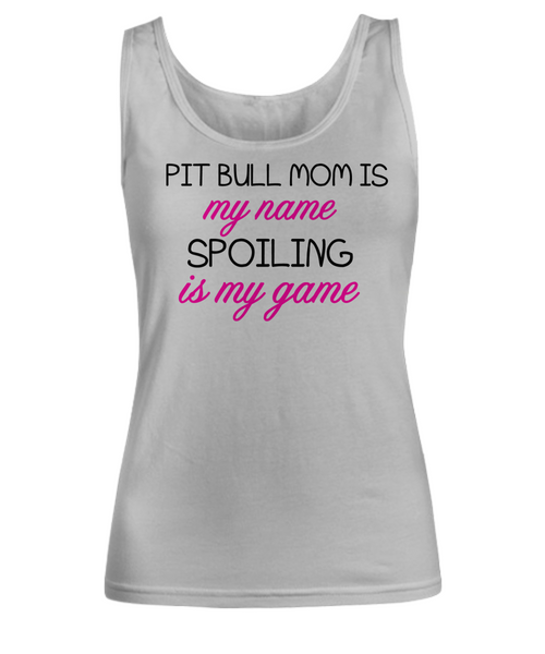 Pit Bull mom is my name, spoiling is my game - Dogs Make Me Happy - 17