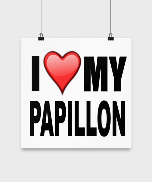 I Love My Papillon -Poster - Dogs Make Me Happy - 3