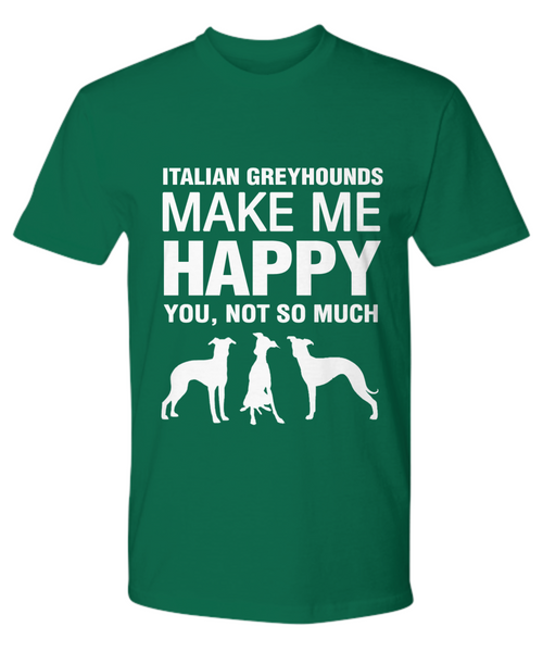 Italian Greyhounds Make Me Happy T-shirt - Dogs Make Me Happy - 19