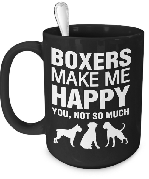 Boxers Make Me Happy - Dogs Make Me Happy - 3