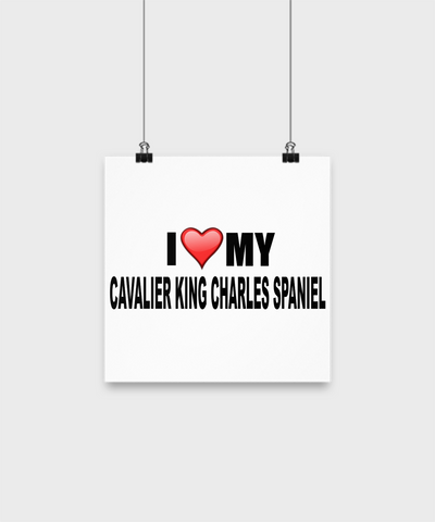 I Love My Cavalier King Charles Spaniel- Poster - Dogs Make Me Happy - 1