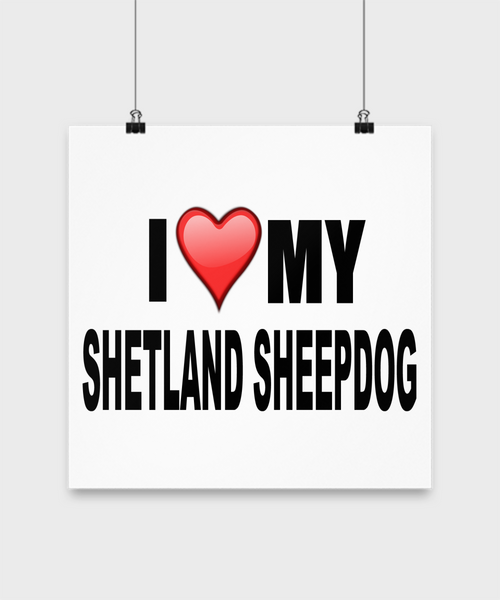 I Love My Shetland Sheepdog -Poster - Dogs Make Me Happy - 3