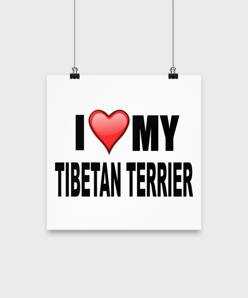 I Love My Tibetan Terrier- Poster - Dogs Make Me Happy - 2