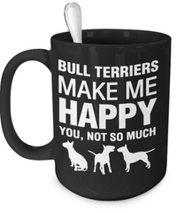 Bull Terriers Make Me Happy - Dogs Make Me Happy - 3