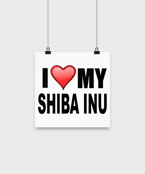 I Love My Shiba Inu -Poster - Dogs Make Me Happy - 1
