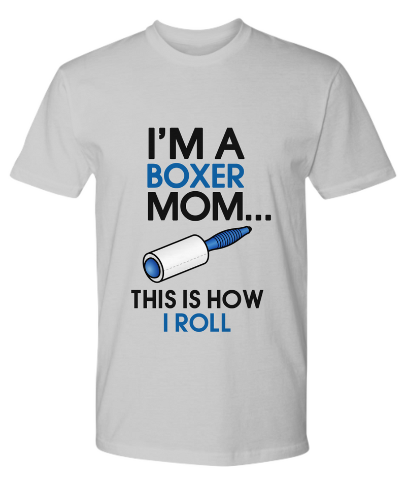 I'm a Boxer Mom - This is how I roll - Dogs Make Me Happy - 27