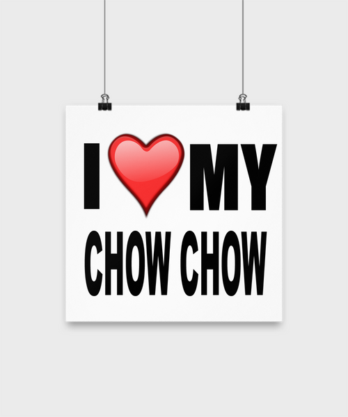 I Love My Chow Chow -Poster - Dogs Make Me Happy - 2