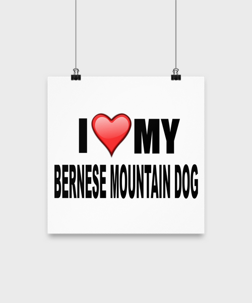 I Love My Bernese Mountain Dog - Poster - Dogs Make Me Happy - 2