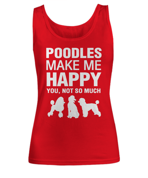 Poodles Make Me Happy Women's Shirt - Dogs Make Me Happy - 5