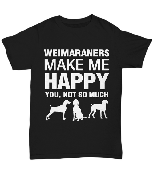 Weimaraners Make Me Happy T Shirt - Dogs Make Me Happy - 1