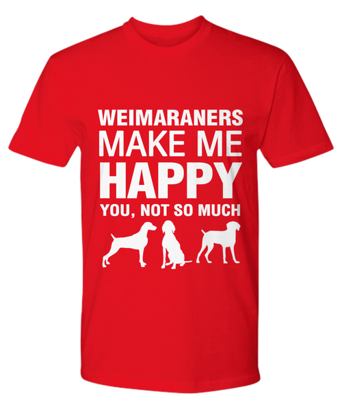 Weimaraners Make Me Happy T Shirt - Dogs Make Me Happy - 13