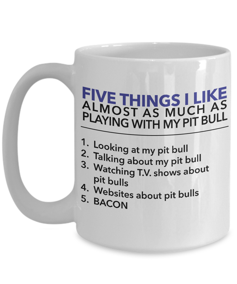 5 Things I like almost as much as playing with my pit bull - Pit Bull Mug - Dog Stuff - Dogs Make Me Happy