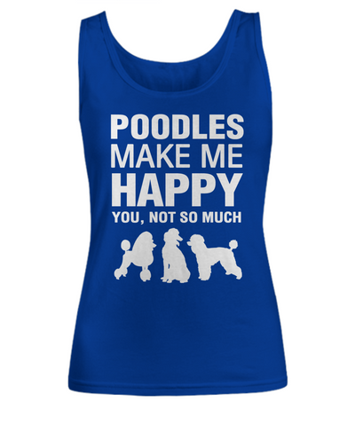 Poodles Make Me Happy Women's Shirt - Dogs Make Me Happy - 7