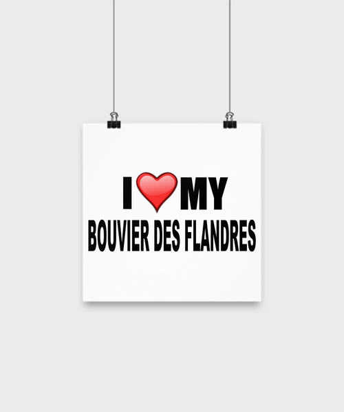 I Love Bouvier Des Flandres -Poster - Dogs Make Me Happy - 1