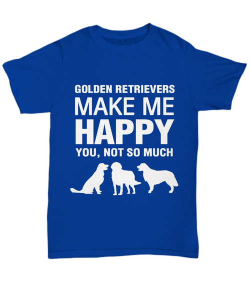 Golden Retrievers Make Me Happy T Shirt - Dogs Make Me Happy - 5