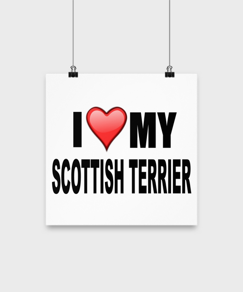 I Love My Scottish Terrier -Poster - Dogs Make Me Happy - 2
