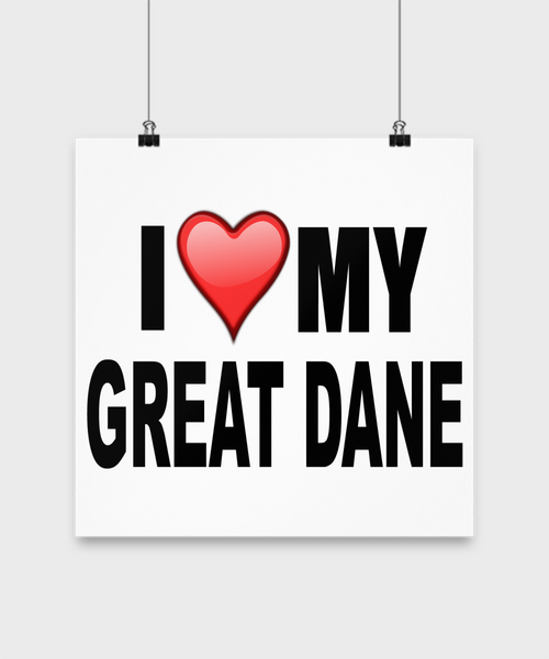 I Love My Great Dane -Poster - Dogs Make Me Happy - 3