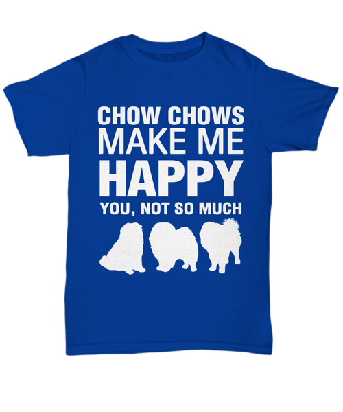 Chow Chows Make Me Happy T-Shirt - Dogs Make Me Happy - 3