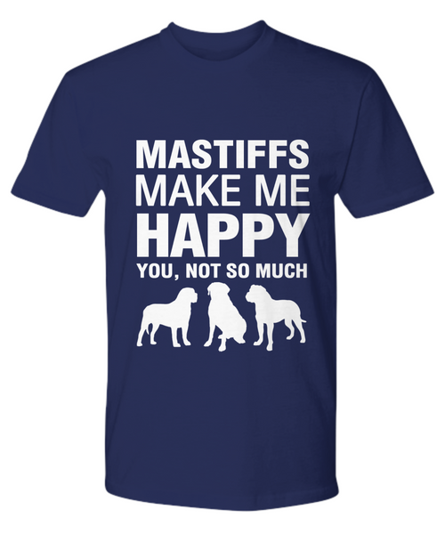 Mastiffs Make me Happy T-Shirt - Dogs Make Me Happy - 17