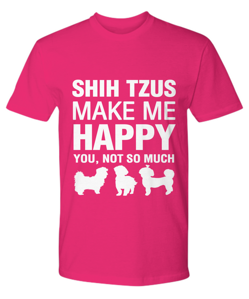 Shih Tzus Make Me Happy T-shirt - Dogs Make Me Happy - 17