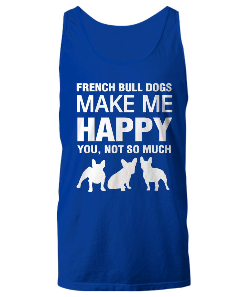 French Bull Dogs Make Me Happy - Women's Shirt - Dogs Make Me Happy - 17