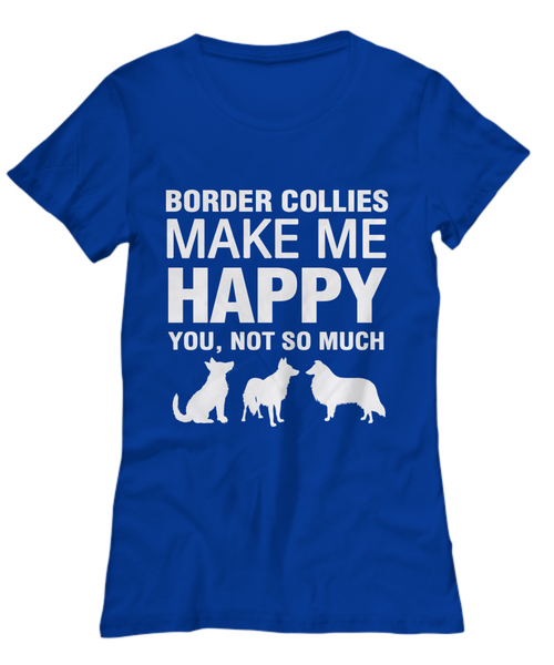 Border Collies Make Me Happy Women's Shirt - Dogs Make Me Happy - 25