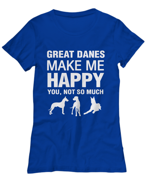 Great Danes Make Me Happy -Women's Shirt - Dogs Make Me Happy - 25