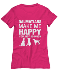 Dalmatians Make Me Happy Women's Shirt - Dogs Make Me Happy - 33